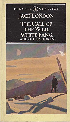 The Call of the Wild, White Fang, and Other Sto... 0140390014 Book Cover