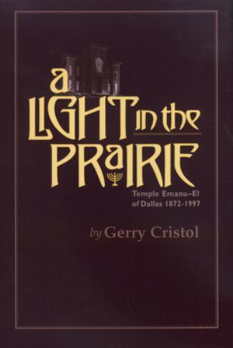 A Light in the Prairie : Temple Emanu-El of Dallas, 1872-1997 - Gerry Cristol