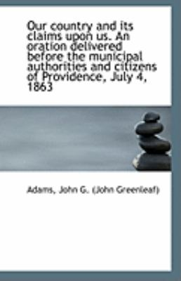 Paperback Our Country and Its Claims upon Us an Oration Delivered Before the Municipal Authorities and Citize Book