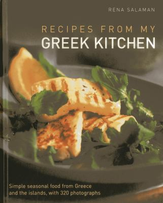 Recipes from my greek kitchen simple book by rena salaman recipes from my greek kitchen simple seasonal food from greece and the islands with 320 photographs forumfinder Choice Image