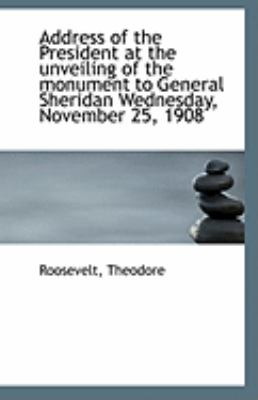 Paperback Address of the President at the Unveiling of the Monument to General Sheridan Wednesday, November 25 Book