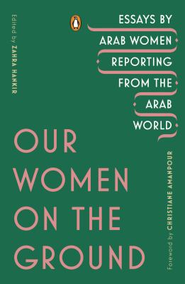 Paperback Our Women on the Ground : Essays by Arab Women Reporting from the Arab World Book