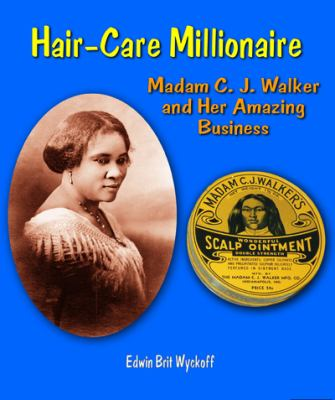 Hair-Care Millionaire: Madam C. J. Walker and Her Amazing Business - Book  of the Genius at Work! Great Inventor Biographies