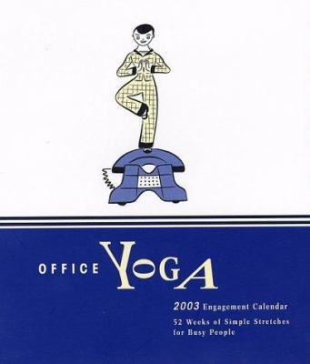 Spiral-bound Office Yoga 2003 Engagement Calendar: 52 Weeks of Simple Stretches Book