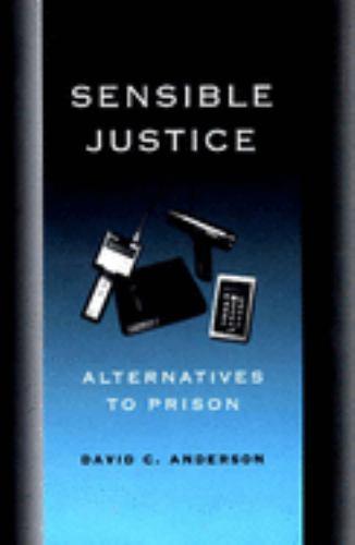 Sensible Justice : Alternatives to Prison - David C. Anderson