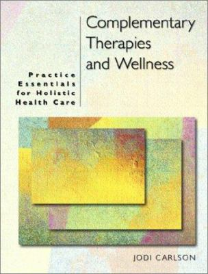 Paperback Complementary Therapies and Wellness : Practice Essentials for Holistic Health Care Book