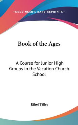 Hardcover Book of the Ages : A Course for Junior High Groups in the Vacation Church School Book