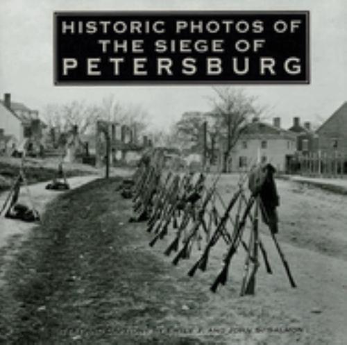 Historic Photos of the Siege of Petersburg - Salmon, Emily J.; Salmon, John