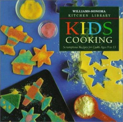 Kids Cooking: Scrumptious Recipes for Cooks Ages 9 to 13 - Book  of the Williams-Sonoma Kitchen Library