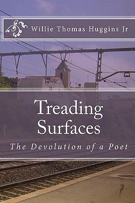 Treading Surfaces : The Devolution of a Poet - Willie Thomas Huggins