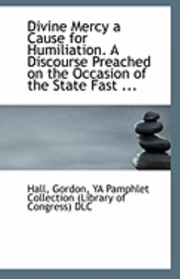 Paperback Divine Mercy a Cause for Humiliation a Discourse Preached on the Occasion of the State Fast Book