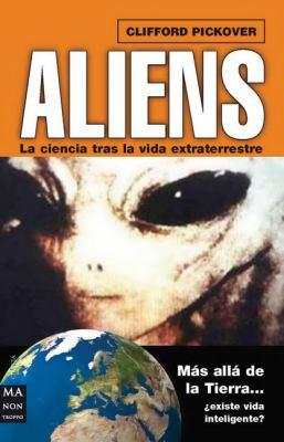 Los Aliens : Ciencia tras la vida Extraterrestre - Clifford Pickover