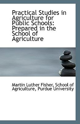 Paperback Practical Studies in Agriculture for Public Schools : Prepared in the School of Agriculture Book