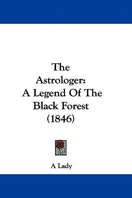 Hardcover The Astrologer : A Legend of the Black Forest (1846) Book