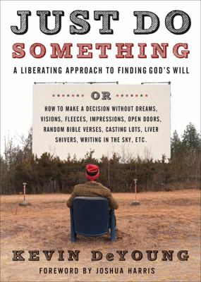 Paperback Just Do Something : A Liberating Approach to Finding God's Will Book