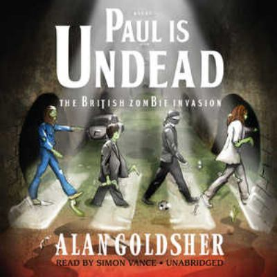 Paul Is Undead: The British Zombie Invasion (Library Edition) - Alan Goldsher