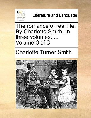 The Romance of Real Life by Charlotte Smith in Three - Charlotte Turner Smith