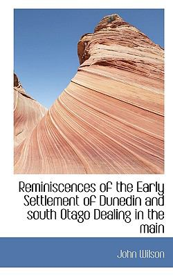 Paperback Reminiscences of the Early Settlement of Dunedin and South Otago Dealing in the Main Book
