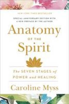 Paperback Anatomy of the Spirit : The Seven Stages of Power and Healing Book