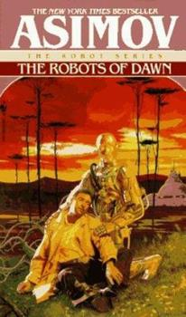 The Robots of Dawn - Book #6 of the Foundation Universe