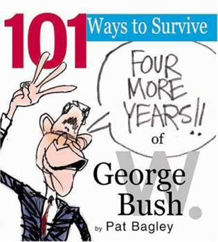 101 Ways to Survive Four More Years of George W. Bush 0974486043 Book Cover