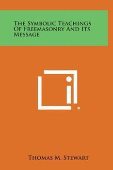 Hardcover The Symbolic Teachings of Freemasonry and Its Message Book