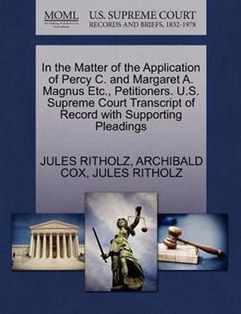 Paperback In the Matter of the Application of Percy C. and Margaret A. Magnus etc. , Petitioners. U. S. Supreme Court Transcript of Record with Supporting Pleadin Book
