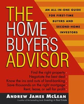 The Home Buyer's Advisor: A Handbook for First-Time Buyers and Second-Home Investors 0471466417 Book Cover