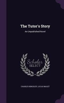 The Tutor's Story: An Unpublished Novel 1116027321 Book Cover