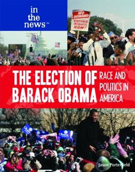 The Election of Barack Obama: Race and Politics in America 1435885546 Book Cover