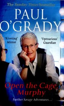 Open The Cage, Murphy! - Book #4 of the Paul O'Grady Autobiography