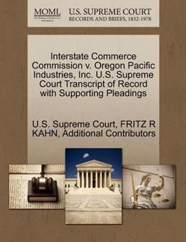 Paperback Interstate Commerce Commission V. Oregon Pacific Industries, Inc. U. S. Supreme Court Transcript of Record with Supporting Pleadings Book