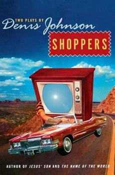 Shoppers: Two Plays by Denis Johnson 0060934409 Book Cover