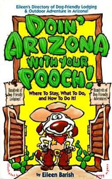 Doin' Arizona with Your Pooch: Eileen's Directory of Dog-Friendly Lodgins and Outdoor... 188446503X Book Cover