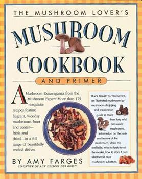 The Mushroom Lover's Mushroom Cookbook and Primer 076110660X Book Cover