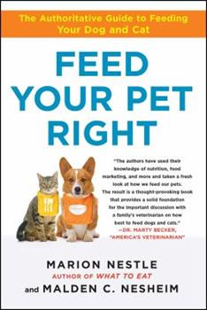 Feed Your Pet Right: The Authoritative Guide to Feeding Your Dog and Cat 1439166420 Book Cover