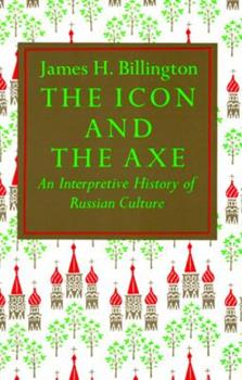 The Icon and the Axe: An Interpretive History of Russian Culture 0394708466 Book Cover