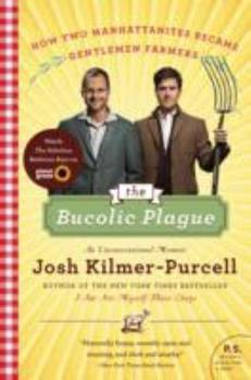 The Bucolic Plague: How Two Manhattanites Became Gentlemen Farmers: An Unconventional Memoir 006133698X Book Cover