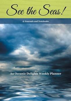 Paperback See the Seas! an Oceanic Delights Weekly Planner Book