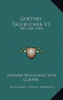 Hardcover Goethes Tagebucher V3 : 1801-1808 (1889) Book