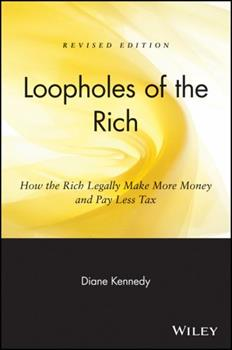Loopholes of the Rich: How the Rich Legally Make More Money and Pay Less Tax 0471711780 Book Cover