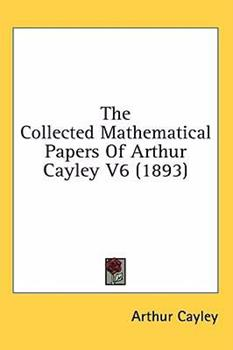 Hardcover The Collected Mathematical Papers of Arthur Cayley V6 Book