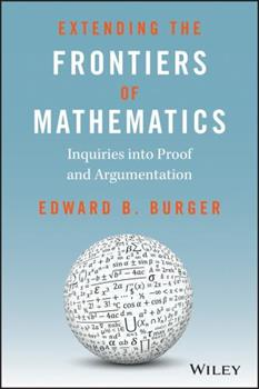 Extending the Frontiers of Mathematics: Inquiries into argumentation and proof 0470412224 Book Cover