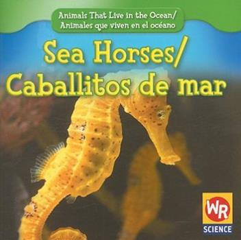 Sea Horses/Caballitos de Mar (Animals That Live in the Ocean/Animales Que Viven En El Oceano - Book  of the Animals That Live in the Ocean / Animales que Viven en el Océano