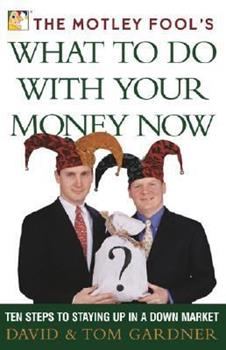 The Motley Fool's What to Do with Your Money Now: Ten Steps to Staying Up in a Down Market 0743233786 Book Cover