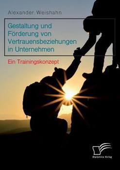 Paperback Gestaltung und F?rderung von Vertrauensbeziehungen in Unternehmen. Ein Trainingskonzept [German] Book