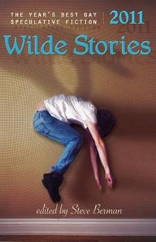 Wilde Stories 2011: The Year's Best Gay Speculative Fiction 1590213025 Book Cover