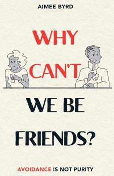 Why Can't We Be Friends?: Avoidance Is Not Purity 1629954179 Book Cover