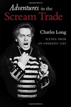Adventures in the Scream Trade: Scenes from an Operatic Life 0981477348 Book Cover