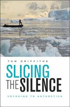 Hardcover Slicing the Silence: Voyaging to Antarctica Book